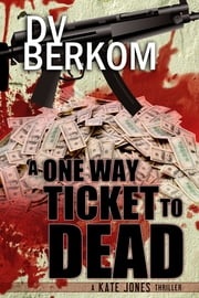 A One Way Ticket to Dead ebook by DV Berkom