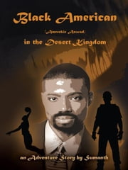 Black American (Amreekie Aswad) in the Desert Kingdom - Part I ebook by Sumanth