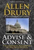 Advise and Consent ebook by Allen Drury