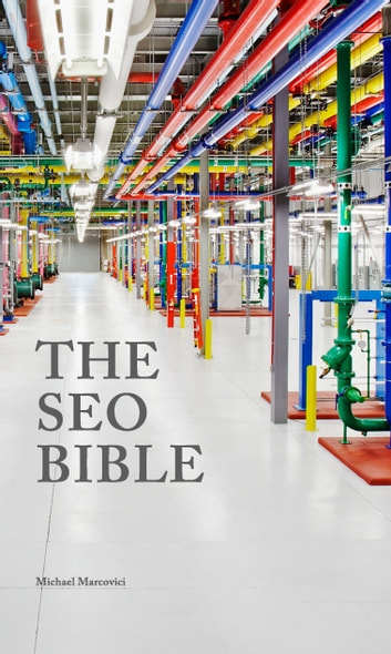 The SEO Bible - Everything you need to know about Search engine optimization (SEO) ebook by Michael Marcovici