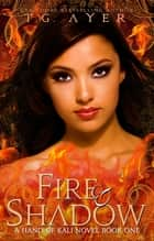 Fire & Shadow ebook by T.G. Ayer