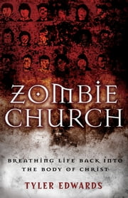 Zombie Church - Breathing Life Back into the Body of Christ ebook by Tyler Edwards