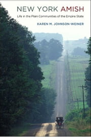 New York Amish - Life in the Plain Communities of the Empire State ebook by Karen M. Johnson-Weiner