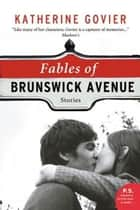 Fables Of Brunswick Avenue - Stories eBook by Katherine Govier
