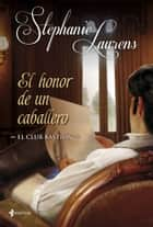 El club Bastion. El honor de un caballero ebook by Stephanie Laurens, Raquel Duato