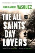 The All Saints' Day Lovers eBook by Juan Gabriel Vásquez, Anne McLean