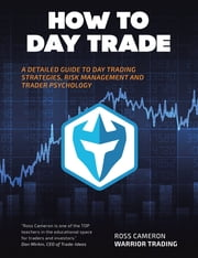 How to Day Trade - A Detailed Guide to Day Trading Strategies, Risk Management, and Trader Psychology ebook by Ross Cameron