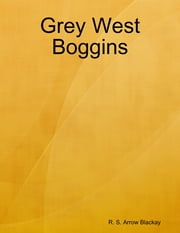 Grey West Boggins ebook by R. S. Arrow Blackay