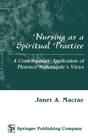 Nursing as a Spiritual Practice: A Contemporary Application of Florence ebook by Macrae, Janet A., PhD, RN