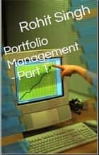 Portfolio Management - Part 1 ebook by Rohit Singh