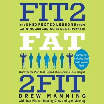 Fit2Fat2Fit - The Unexpected Lessons from Gaining and Losing 75 lbs on Purpose audiobook by Drew Manning