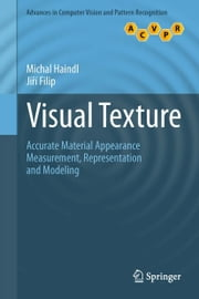 Visual Texture - Accurate Material Appearance Measurement, Representation and Modeling ebook by Michal Haindl,Jiri Filip
