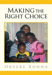 Making the Right Choice ebook by Okyere Bonna, MBA