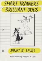 SMART TRAINERS BRILLIANT DOGS ebook by Janet Lewis