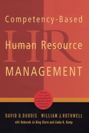 Competency-Based Human Resource Management - Discover a New System for Unleashing the Productive Power of Exemplary Performers ebook by David D. Dubois,William J. Rothwell,Deborah Jo King Stern,Linda K. Kemp
