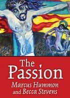 The Passion ebook by Marcus Hummon, Becca Stevens