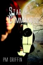 Star Commandos - The Star Commandos, #1 ebook by P.M. Griffin