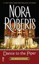 Dance to the Piper - The O'Hurley eBook by Nora Roberts