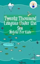 Twenty Thousand Leagues Under the Sea Retold For Kids (Beginner Reader Classics) ebook by Max James, Jules Verne