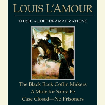 The Black Rock Coffin Makers/A Mule for Santa Fe/Case Closed - No Prisoners audiobook by Louis L'Amour