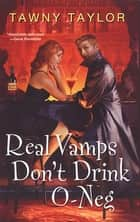 Real Vamps Don't Drink O-neg ebook by Tawny Taylor