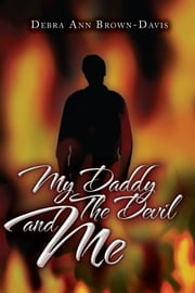 My Daddy The Devil and Me ebook by Debra Ann Brown-Davis
