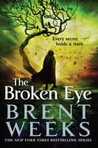 The Broken Eye - Book 3 of Lightbringer ebook by