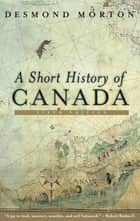 A Short History of Canada ebook by Desmond Morton