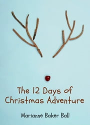The 12 Days of Christmas Adventure ebook by Marianne Baker Ball