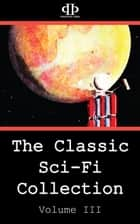 The Classic Sci-Fi Collection - Volume III ebook by Edgar Pangborn, Charles de Vet, Louis Newman,...