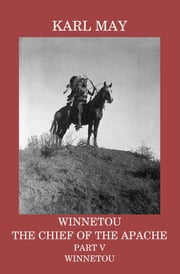 Winnetou, the Chief of the Apache, Part V, Winnetou ebook by Karl May,Mary A Thomas