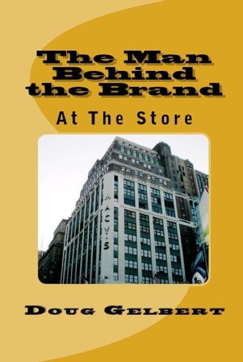 The Man Behind The Brand: At The Store ebook by Doug Gelbert