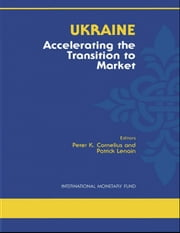 Ukraine: Accelerating the Transition to Market ebook by  Patrick  Mr.  Lenain,Peter Mr. Cornelius