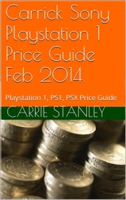 Carrick Playstation 1 Price Guide Feb 2014 ebook by Carrie Stanley