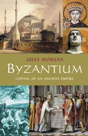 Byzantium - Capital of an Ancient Empire ebook by Giles Morgan