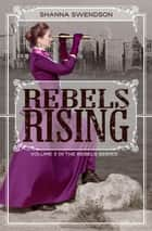 Rebels Rising - Rebels, #3 ebook by Shanna Swendson