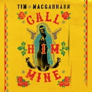 Call Him Mine - 'A gritty crime novel for those who were glued to Narcos or Sicario' (Dead Good) audiobook by Tim MacGabhann