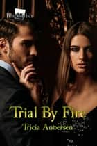 Trial By Fire (Black Irish #4) ebook by Tricia Andersen