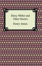 Daisy Miller and Other Stories ebook by Henry James