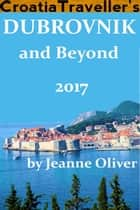 Dubrovnik and Beyond 2017 ebook by Jeanne Oliver