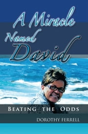 A Miracle Named David - Beating the Odds ebook by Dorothy Ferrell