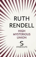 High Mysterious Union (Storycuts) ebook by Ruth Rendell