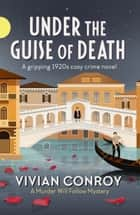 Under the Guise of Death - A gripping 1920s cosy crime novel ebook by