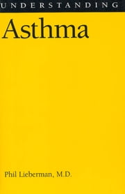 Understanding Asthma ebook by M.D., Phil Lieberman