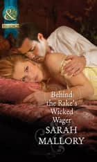 Behind the Rake's Wicked Wager (Mills & Boon Historical) (The Notorious Coale Brothers, Book 2) eBook by Sarah Mallory