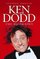 Ken Dodd: The Biography - The Biography ebook by Stephen Griffin