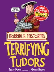 Horrible Histories: Terrifying Tudors ebook by Terry Deary