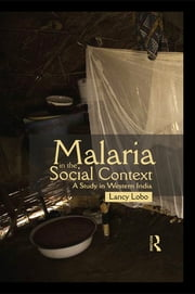 Malaria in the Social Context - A Study in Western India ebook by Lancy Lobo