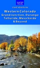 Western Colorado: Grand Junction, Durango, Telluride, Mesa Verde & Beyond ebook by Curtis  Casewit