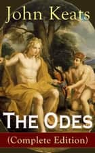 The Odes (Complete Edition) - Ode on a Grecian Urn + Ode to a Nightingale + Ode to Apollo + Ode to Indolence + Ode to Psyche + Ode to Fanny + Ode to Melancholy from one of the most beloved English Romantic poets ebook by John Keats